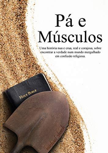 Muscle and a Shovel Portuguese Version (Pá e Músculos) (Portuguese Edition): Michael ...