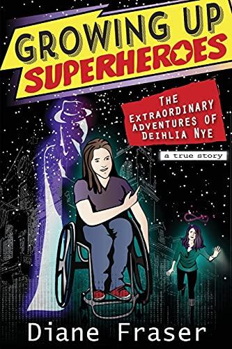 9780692288924: Growing Up Superheroes: The Extraordinary Adventures of Deihlia Nye
