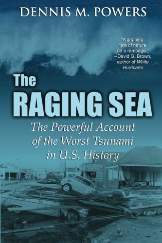 9780692290446: The Raging Sea: The Powerful Account of the Worst Tsunami in U.S. History (The Maritime Series of Sea Ventures Press) (Volume 3)