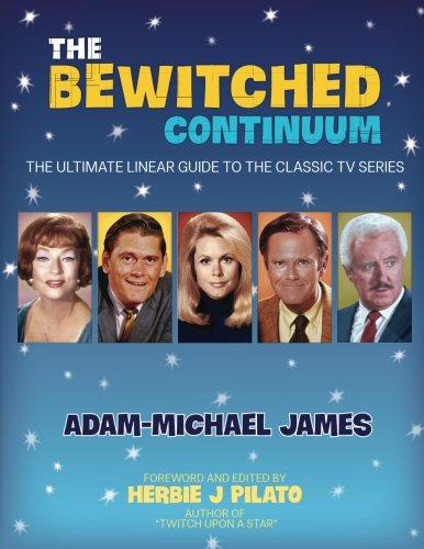 9780692290927: The Bewitched Continuum: The Ultimate Linear Guide to the Classic TV Series
