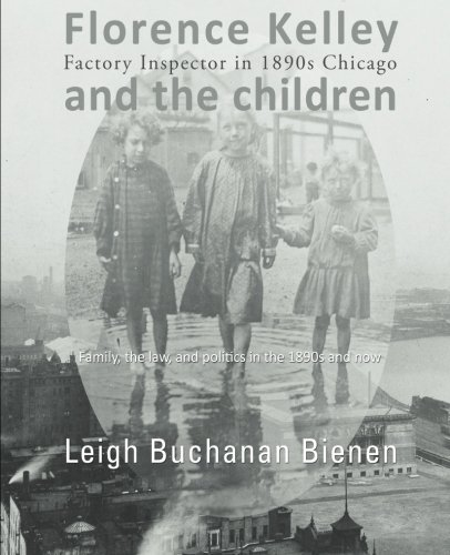 Florence Kelley and the Children: Factory Inspector in 1890s Chicago: Bienen, Leigh Buchanan