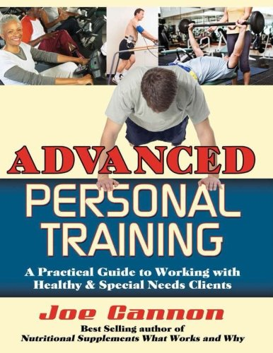 Advanced Personal Training: A Practical Guide to Working With Healthy and Special Needs Clients: ...