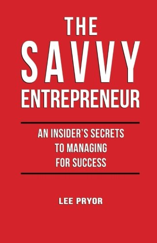 9780692293973: The Savvy Entrepreneur: An Insider's Secrets to Managing for Success