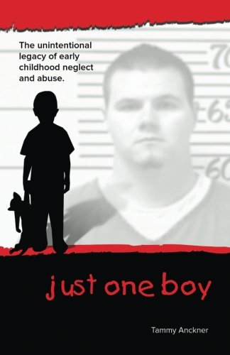 9780692295687: Just One Boy: The unintentional legacy of early childhood neglect and abuse (Volume 1)