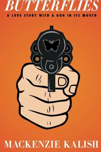 Butterflies: A Love Story with a Gun: Mackenzie Kalish