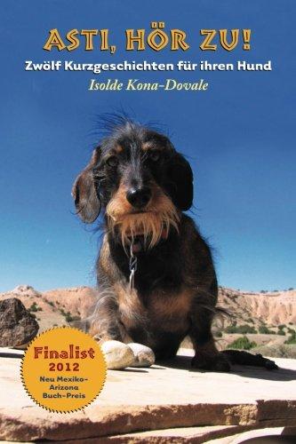9780692297124: HOER ZU ASTI! Zwoelf Kurzgeschichten fuer ihren Hund. (German Edition)