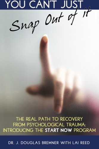 9780692297292: You Can't Just Snap Out Of It: The Real Path to Recovery From Psychological Trauma: Introducing the START NOW Program