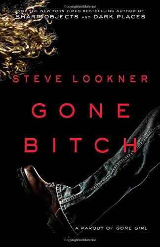 Gone Bitch: A Parody of Gone Girl: Steve Lookner