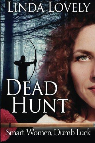 Dead Hunt (Smart Women, Dumb Luck) (Volume 2): Linda Lovely