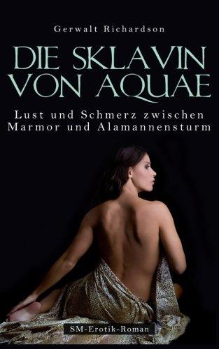 9780692298596: Die Sklavin von Aquae - Lust und Schmerz zwischen Marmor und Alamannensturm
