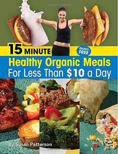 15 Minute Healthy, Organic Meals for Less Than $10 a Day: Patterson, Susan