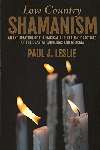 9780692299524: Low Country Shamanism: An Exploration of the Magical and Healing Practices of the Coastal Carolinas and Georgia