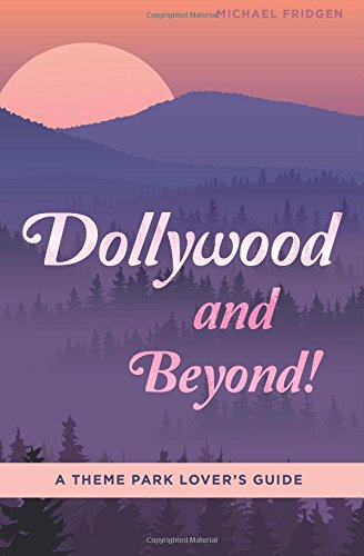 9780692299760: Dollywood and Beyond! A Theme Park Lover's Guide