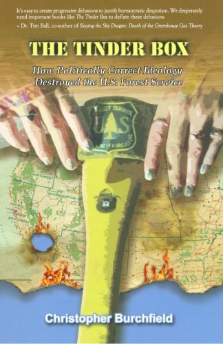 9780692300374: The Tinder Box: How Politically Correct Ideology Destroyed the U.S. Forest Service