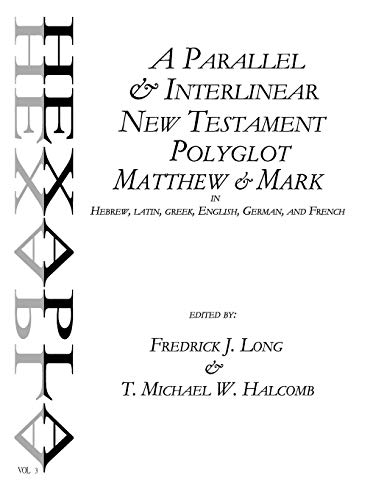 A Parallel & Interlinear New Testament Polyglot: Matthew-Mark in Hebrew, Latin, Greek, English,...