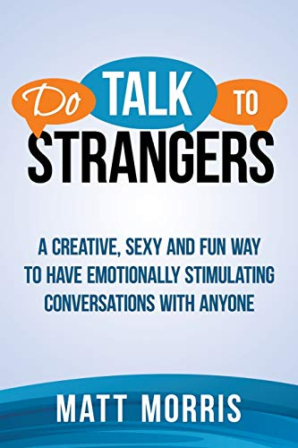9780692302217: Do Talk To Strangers: A Creative, Sexy, and Fun Way To Have Emotionally Stimulating Conversations With Anyone (Small Talk, Conversation Skills, Storytelling) (Volume 1)