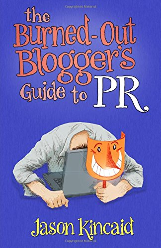 9780692302286: The Burned-Out Blogger's Guide to PR