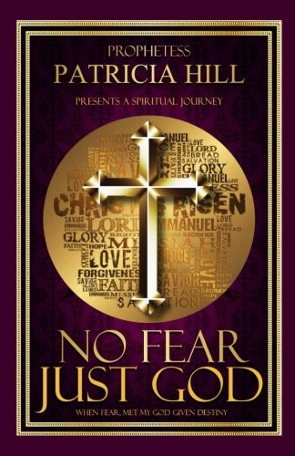 No Fear, Just God: When Fear, Met: PaTricia A Hill