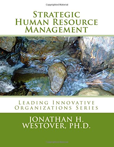 Strategic Human Resource Management Leading Innovative Organizations: Jonathan H. Westover