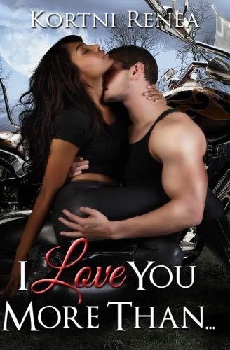 I Love You More Than.: Renea, Kortni