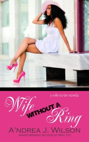 Wife without a Ring (Wife-to-Be Series) (Volume 1): Wilson, A'ndrea J.