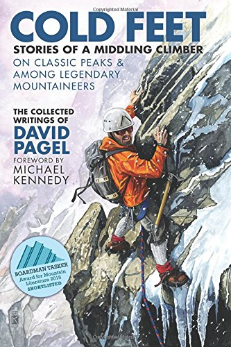 Cold Feet: Stories of a Middling Climber On Classic Peaks & Among Legendary Mountaineers: Pagel...