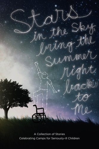 9780692307526: Stars in the Sky, Bring the Summer Right Back to Me: A Collection of Stories Celebrating Camps for Seriously-ill Children