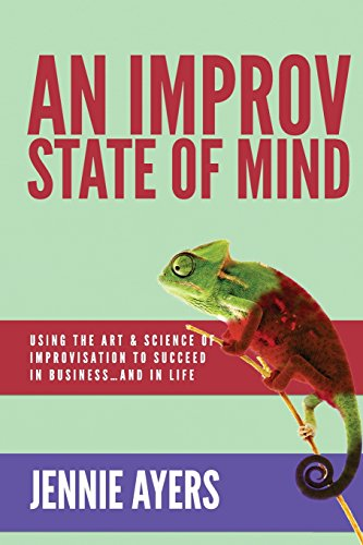 9780692308226: An Improv State of Mind: Using the Art and Science of Improvisation to Succeed at Work...and at Life