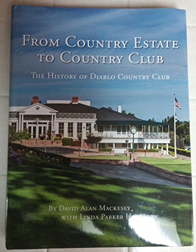 9780692309193: From Country Estate to Country Club - The History of Diablo Country Club