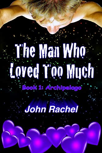 9780692310052: The Man Who Loved Too Much - Book 1: Archipelago