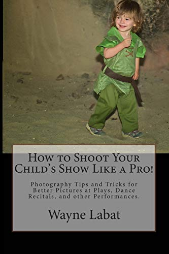 How to Shoot Your Child's Show Like: Wayne Labat