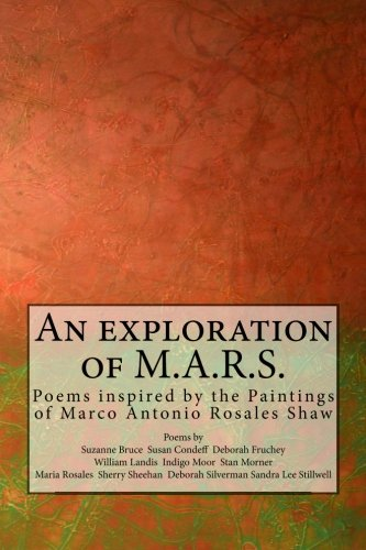 9780692312186: An exploration of M.A.R.S.: Poems inspired by the Art of Marco Antonio Rosales Shaw