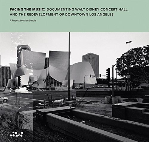 Allan Sekula: Facing the Music: Documenting Walt Disney Concert Hall and the Redevelopment of ...