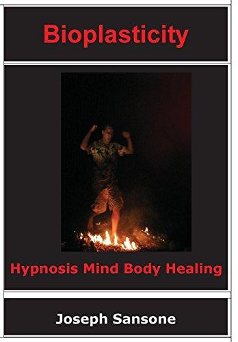 Bioplasticity: Hypnosis Mind Body Healing: Sansone, Joseph