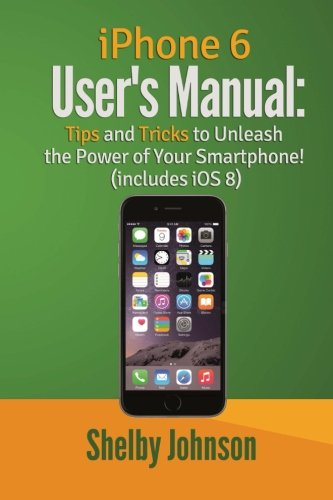 9780692317341: iPhone 6 User's Manual: Tips & Tricks to Unleash the Power of Your Smartphone!