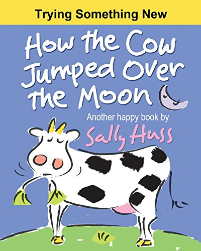 9780692317372: Children's Books: How the Cow Jumped Over the Moon: (Fun Rhyming Picture Book/Bedtime Story with Farm Animals about Trying Something New and Being Adventurous for Beginner Readers, Ages 2-8)