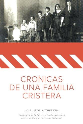 9780692318393: Cronicas de una Familia Cristera: Familia De la Torre Uribarren - Defensores de la Fe' - Una familia dedicada al servicio de Dios y la defensa de la libertad.