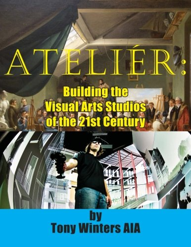 9780692318584: ATELIER: Building the Visual Arts Studios of the 21st Century