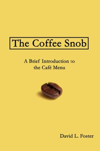 9780692319529: The Coffee Snob: A Brief Introduction to the Caf� Menu
