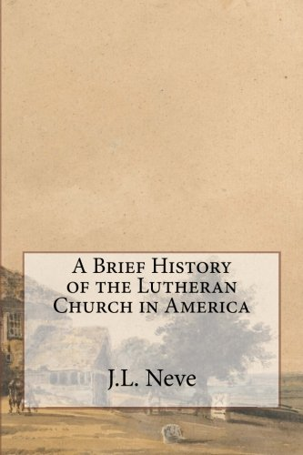 9780692321195: A Brief History of the Lutheran Church in America