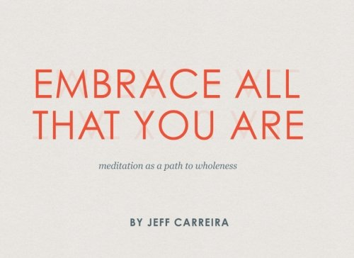 9780692321553: Embrace All That You Are: meditation as a path to wholeness