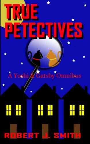 True Petectives: A Yoshi & Gatsby Onimbus: Robert J Smith