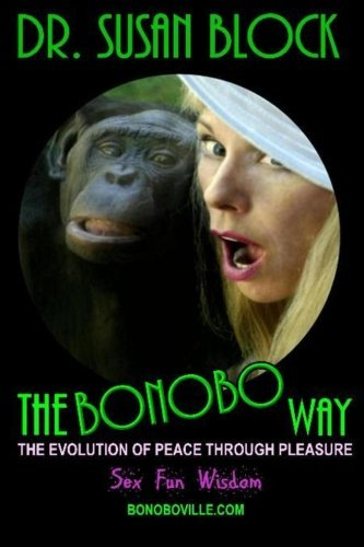 The Bonobo Way: The Evolution of Peace Through Pleasure: Dr. Susan Block