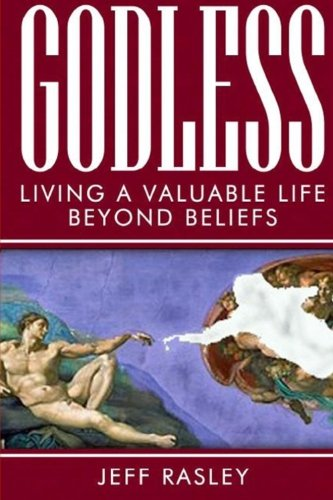 9780692324813: GODLESS -- Living a Valuable Life Beyond Beliefs: Volume 6