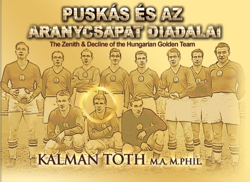 9780692325537: Puskas es az Aranycsapat Diadalai: The Zenith & Decline of the Golden Team