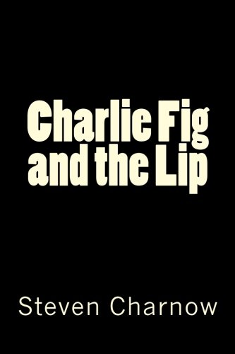 Charlie Fig & the Lip: Steven Charnow