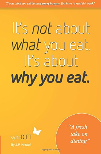 9780692327043: It's not about what you eat. It's about why you eat.: Sync Diet