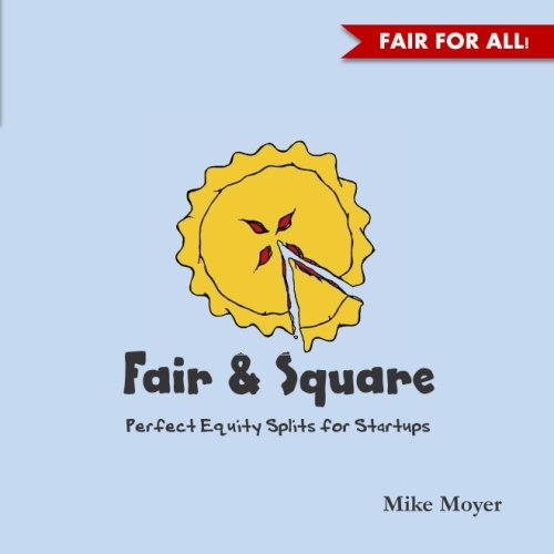 9780692327470: Fair and Square: Perfect Equity Splits for Startups