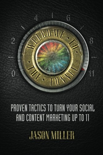 9780692327487: Welcome to the Funnel: Proven Tactics to Turn Your Social Media and Content Marketing up to 11