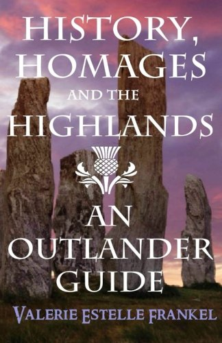 9780692328071: History, Homages and the Highlands: An Outlander Guide